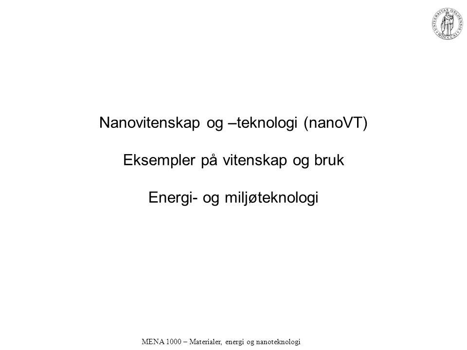 Nanovitenskap og –teknologi (nanoVT) Eksempler på vitenskap og bruk Energi- og miljøteknologi MENA 1000 – Materialer, energi og nanoteknologi