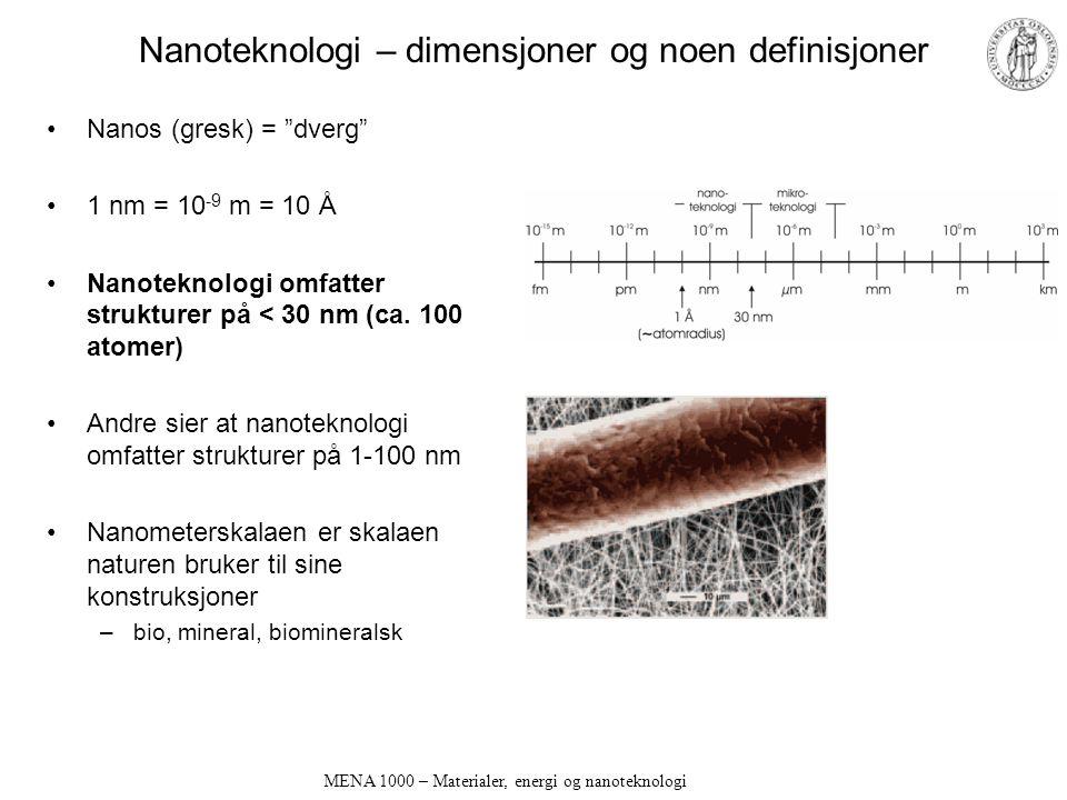 MENA 1000 – Materialer, energi og nanoteknologi Nanoteknologi – dimensjoner og noen definisjoner Nanos (gresk) = dverg 1 nm = 10 -9 m = 10 Å Nanoteknologi omfatter strukturer på < 30 nm (ca.