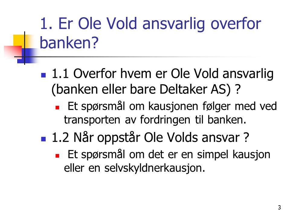 3 1.Er Ole Vold ansvarlig overfor banken.
