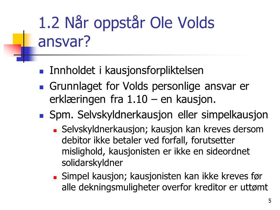 6 1.2 Når oppstår Ole Volds ansvar.Forts Spørsmålet løses ved en tolkning av kausjonen Alm.