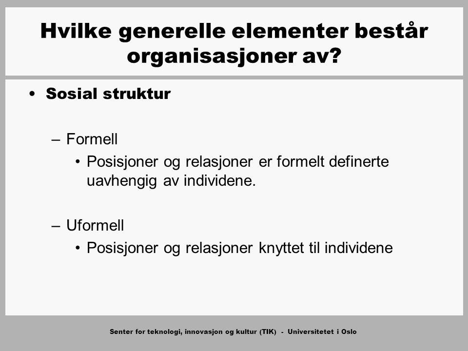 Senter for teknologi, innovasjon og kultur (TIK) - Universitetet i Oslo Sosial struktur –Formell Posisjoner og relasjoner er formelt definerte uavheng