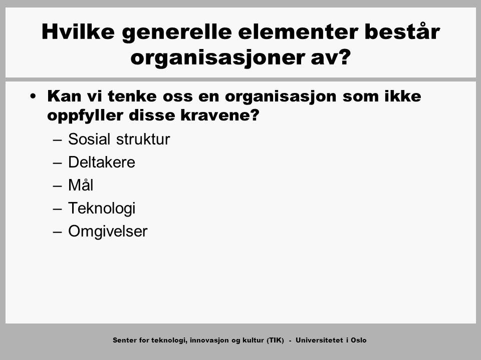 Senter for teknologi, innovasjon og kultur (TIK) - Universitetet i Oslo Hvilke generelle elementer består organisasjoner av? Kan vi tenke oss en organ