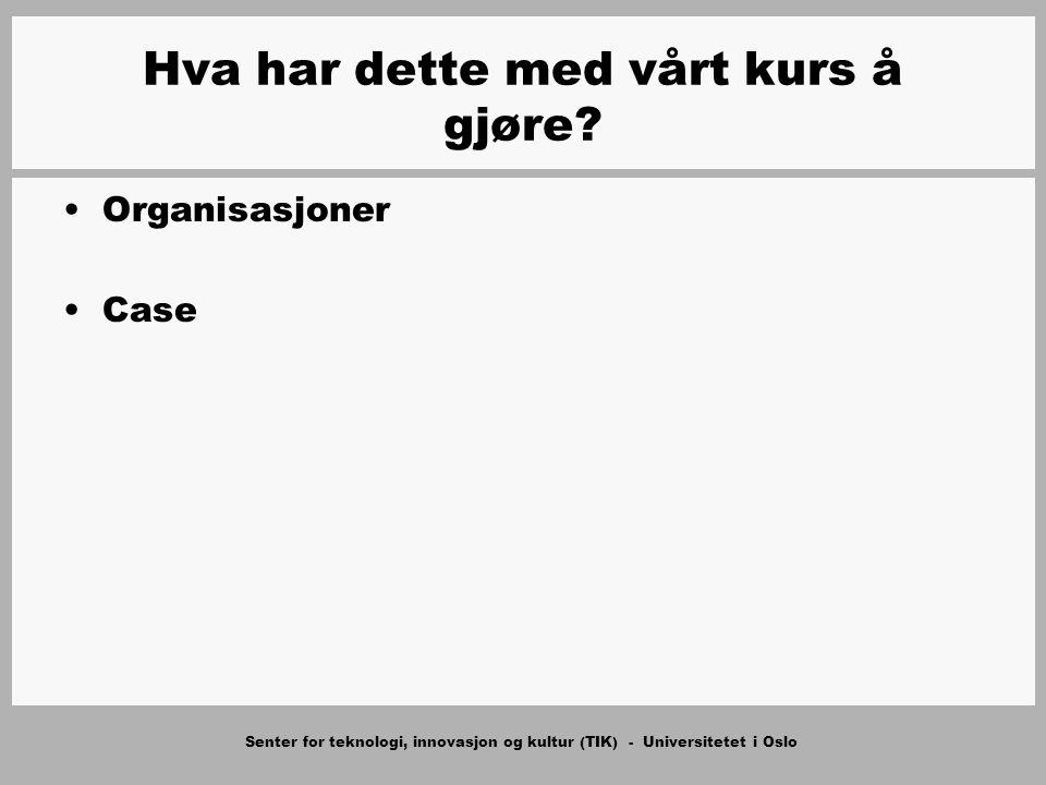 Senter for teknologi, innovasjon og kultur (TIK) - Universitetet i Oslo Hva er en organisasjon.