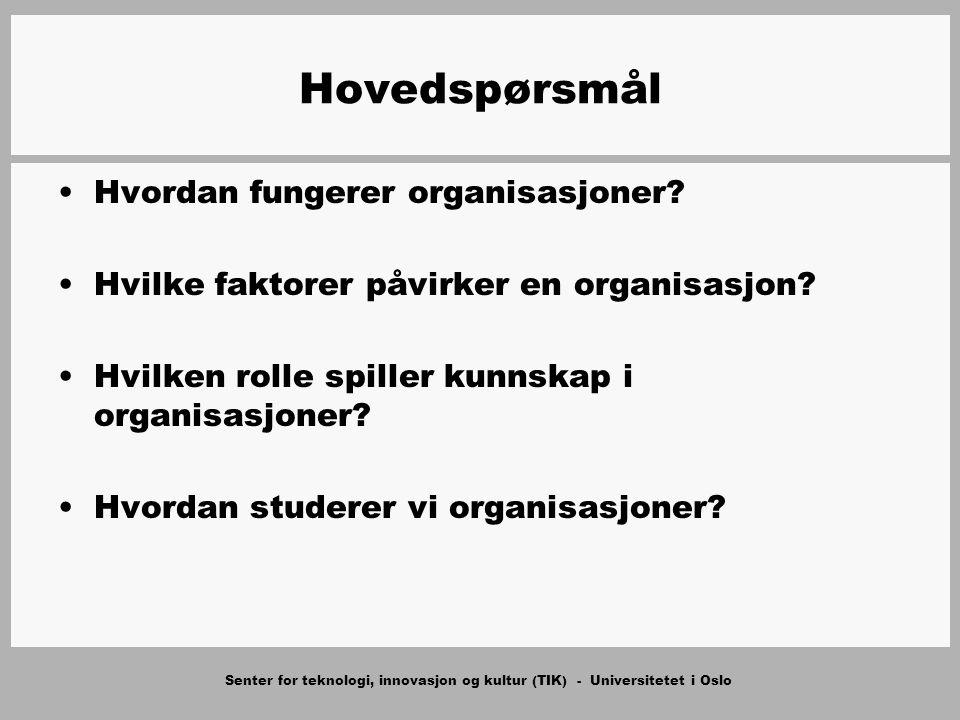 Senter for teknologi, innovasjon og kultur (TIK) - Universitetet i Oslo Hovedspørsmål Hvordan fungerer organisasjoner? Hvilke faktorer påvirker en org