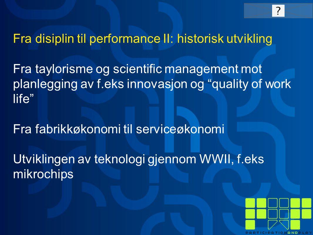 """Fra disiplin til performance II: historisk utvikling Fra taylorisme og scientific management mot planlegging av f.eks innovasjon og """"quality of work l"""