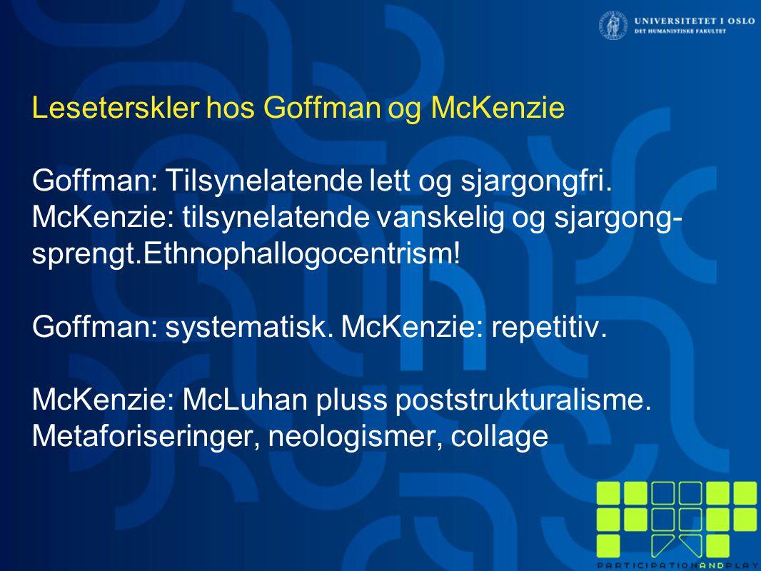 Leseterskler hos Goffman og McKenzie Goffman: Tilsynelatende lett og sjargongfri. McKenzie: tilsynelatende vanskelig og sjargong- sprengt.Ethnophallog