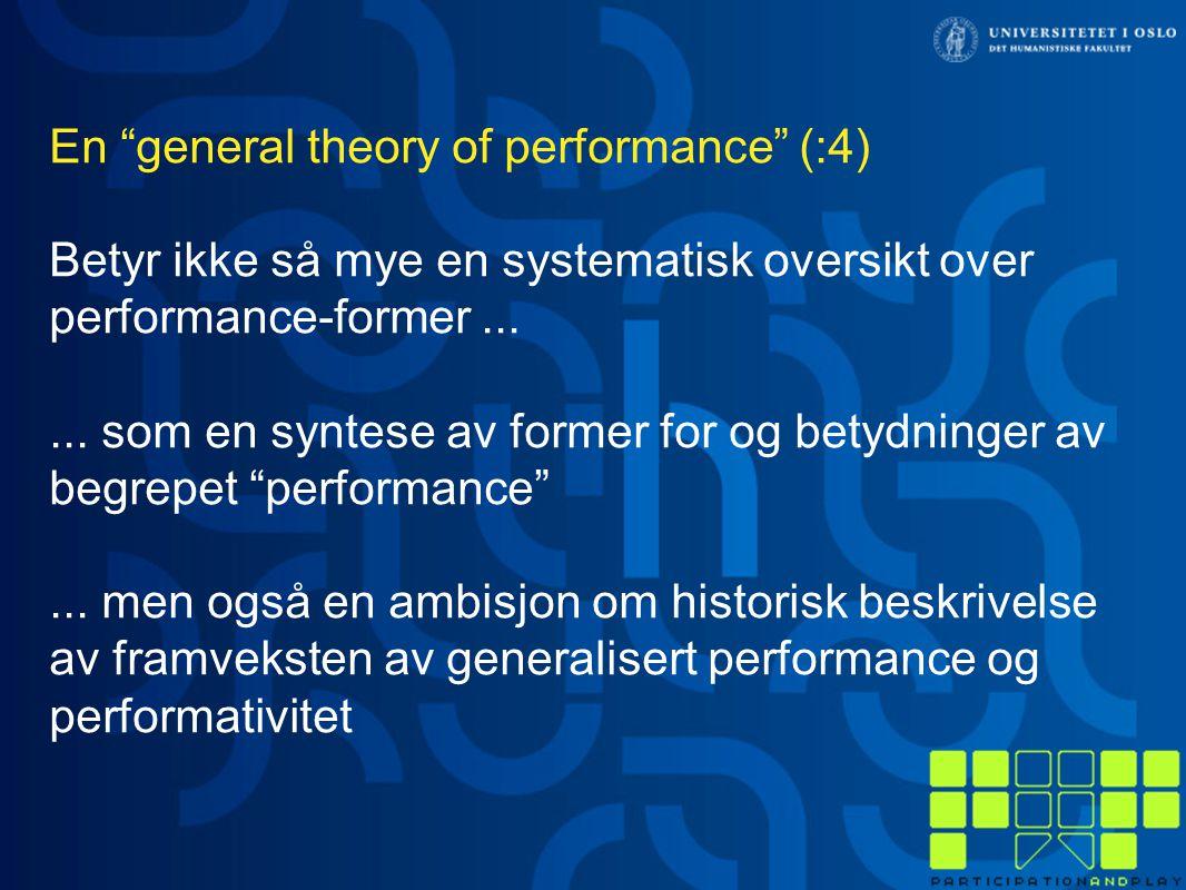 """En """"general theory of performance"""" (:4) Betyr ikke så mye en systematisk oversikt over performance-former...... som en syntese av former for og betydn"""
