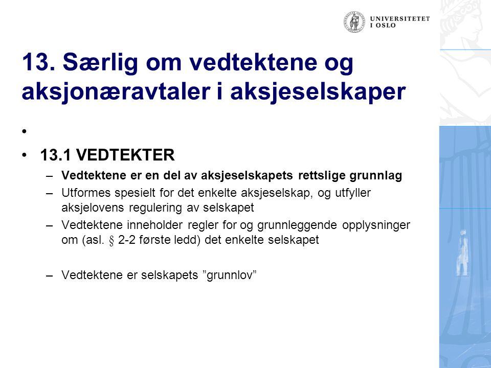 13. Særlig om vedtektene og aksjonæravtaler i aksjeselskaper 13.1 VEDTEKTER – Vedtektene er en del av aksjeselskapets rettslige grunnlag –Utformes spe