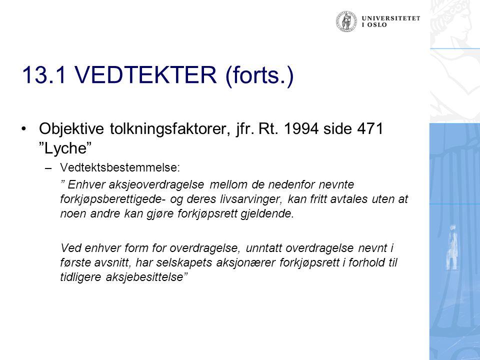 "13.1 VEDTEKTER (forts.) Objektive tolkningsfaktorer, jfr. Rt. 1994 side 471 ""Lyche"" –Vedtektsbestemmelse: "" Enhver aksjeoverdragelse mellom de nedenfo"