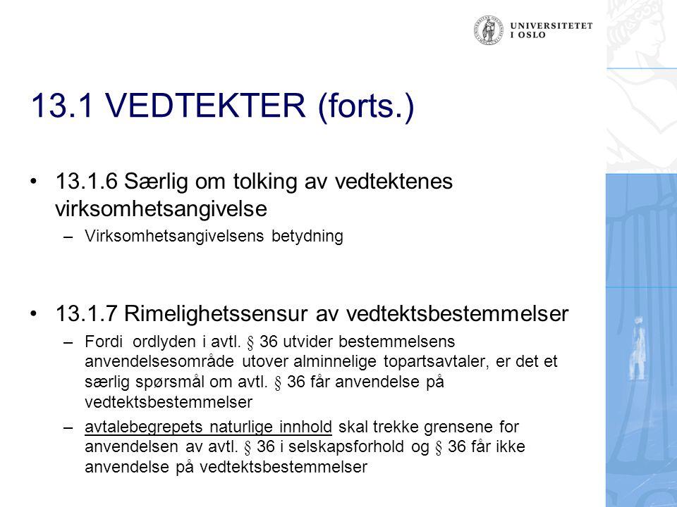 13.1 VEDTEKTER (forts.) 13.1.6 Særlig om tolking av vedtektenes virksomhetsangivelse – Virksomhetsangivelsens betydning 13.1.7 Rimelighetssensur av ve
