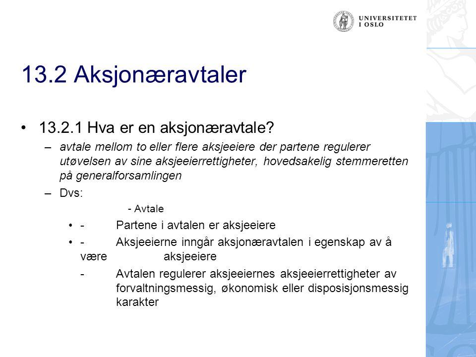 13.2 Aksjonæravtaler 13.2.1 Hva er en aksjonæravtale? – avtale mellom to eller flere aksjeeiere der partene regulerer utøvelsen av sine aksjeeierretti