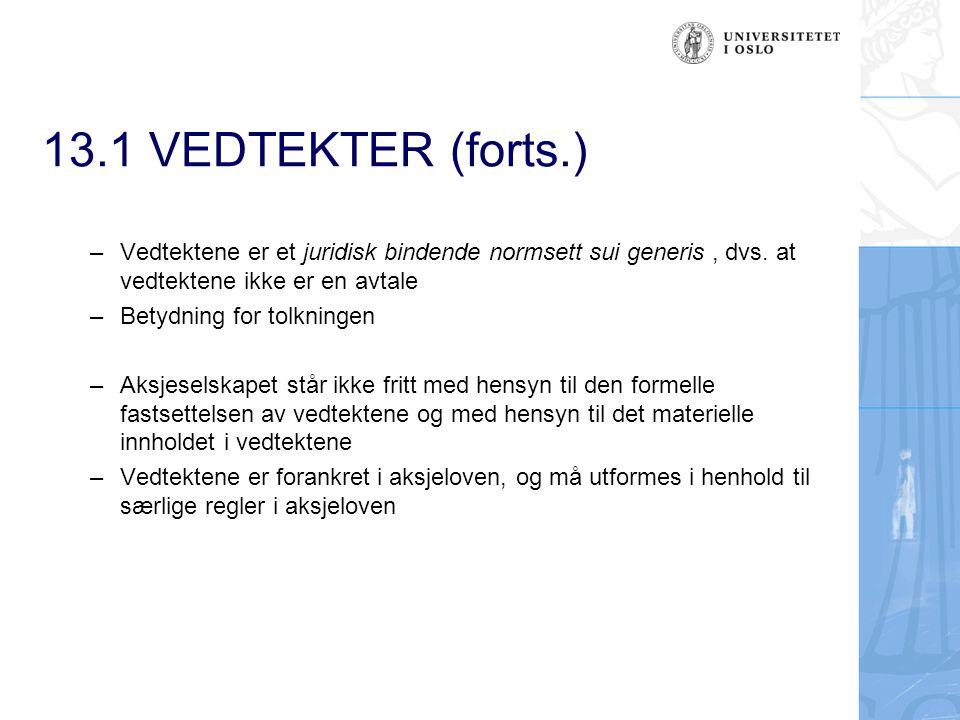 13.1 VEDTEKTER (forts.) 13.1.2 Formelle krav til vedtakelsen av vedtektene I forbindelse med stiftelsen av aksjeselskapet – De formelle vedtektskravene følger av reglene om stiftelsesdokumentet, jfr.