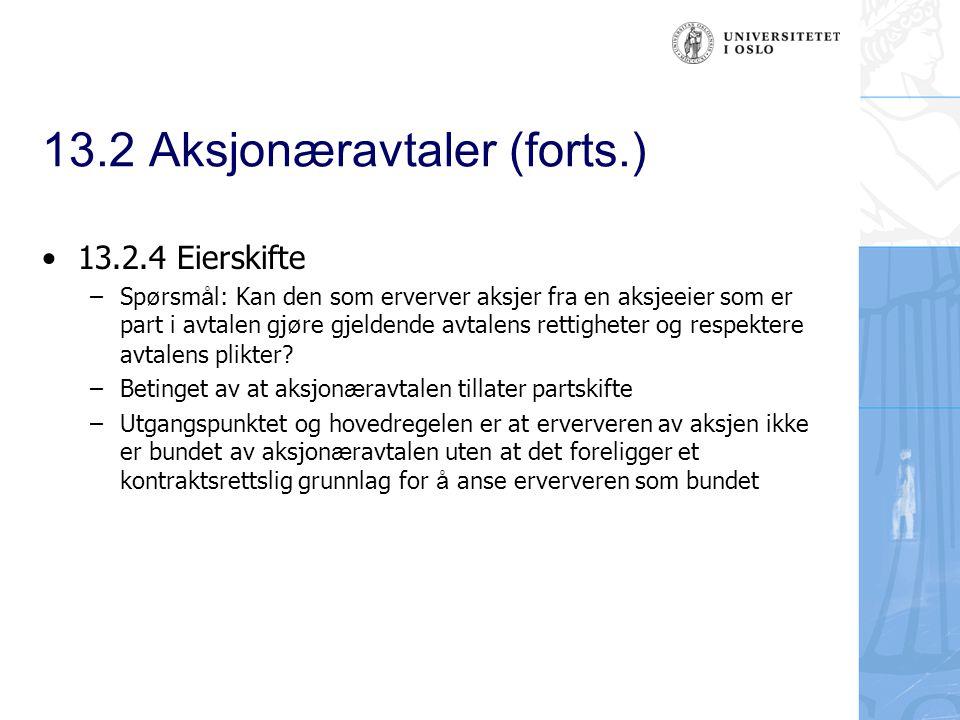 13.2 Aksjonæravtaler (forts.) 13.2.4 Eierskifte –Sp ø rsm å l: Kan den som erverver aksjer fra en aksjeeier som er part i avtalen gj ø re gjeldende av