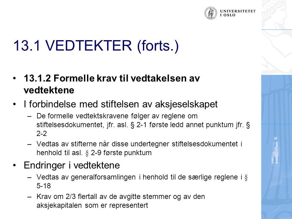 13.1 VEDTEKTER (forts.) 13.1.3Aksjelovens krav til innholdet i vedtektene – aksjeloven § 2-2 som fastslår det minimum vedtektene alltid skal inneholde (sml.