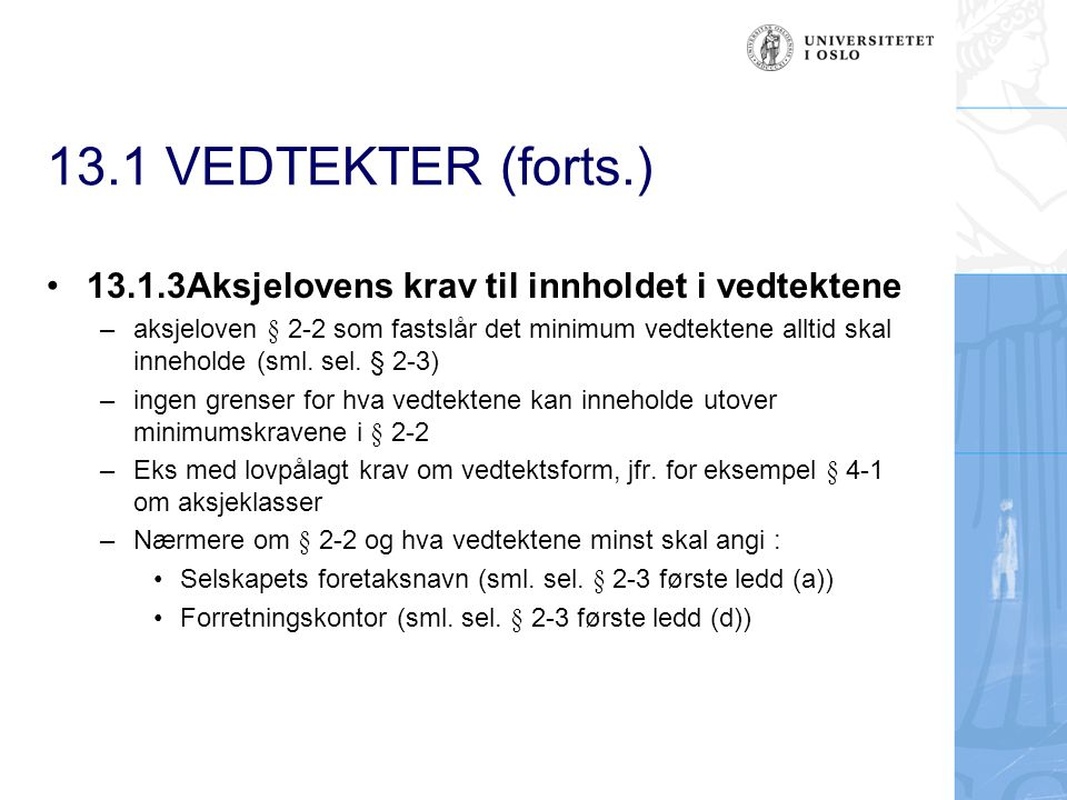 13.1 VEDTEKTER (forts.) 13.1.3Aksjelovens krav til innholdet i vedtektene – aksjeloven § 2-2 som fastslår det minimum vedtektene alltid skal inneholde