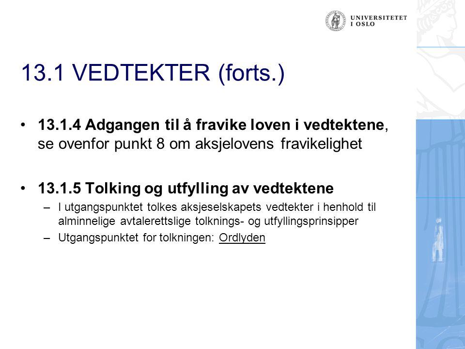 13.1 VEDTEKTER (forts.) 13.1.4 Adgangen til å fravike loven i vedtektene, se ovenfor punkt 8 om aksjelovens fravikelighet 13.1.5 Tolking og utfylling