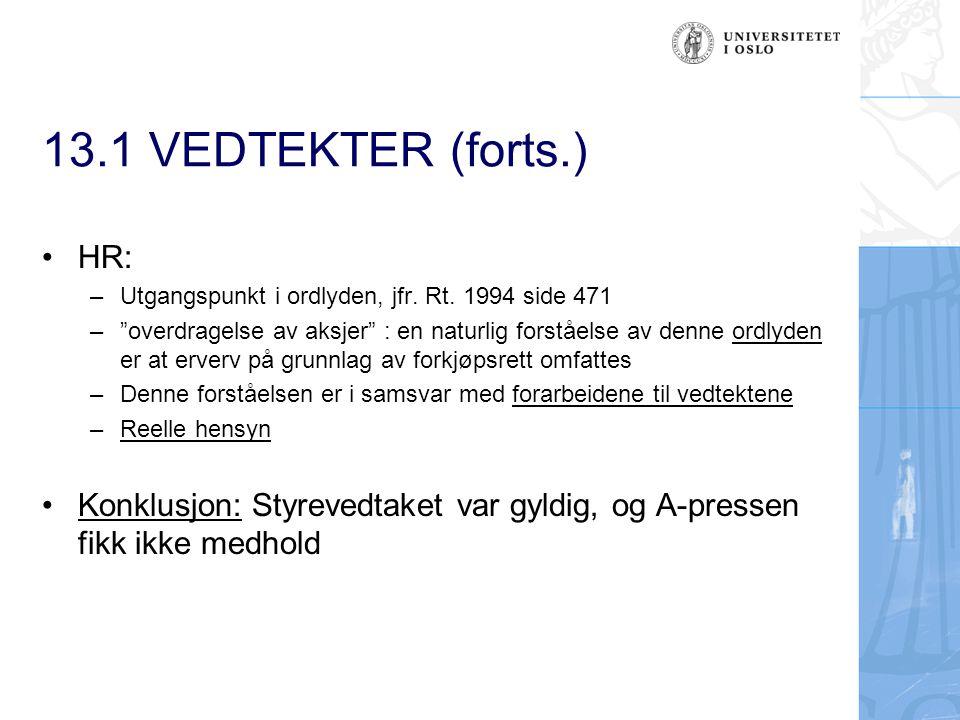 """13.1 VEDTEKTER (forts.) HR: –Utgangspunkt i ordlyden, jfr. Rt. 1994 side 471 –""""overdragelse av aksjer"""" : en naturlig forståelse av denne ordlyden er a"""