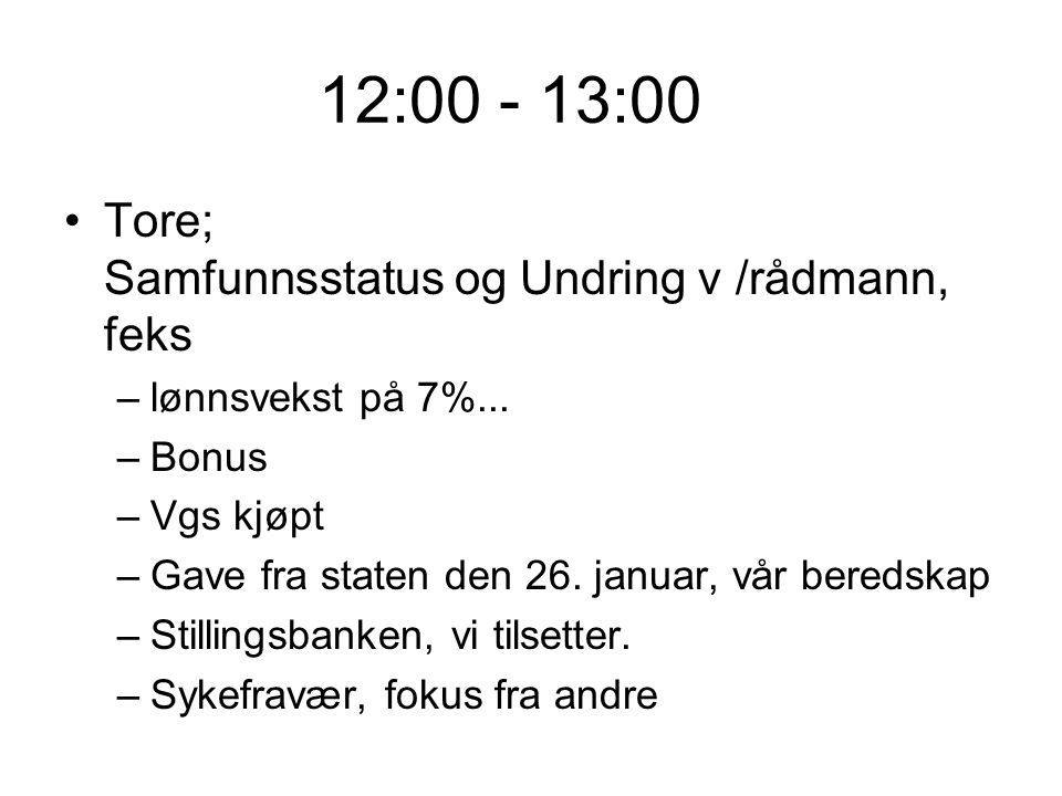 12:00 - 13:00 Tore; Samfunnsstatus og Undring v /rådmann, feks –lønnsvekst på 7%...
