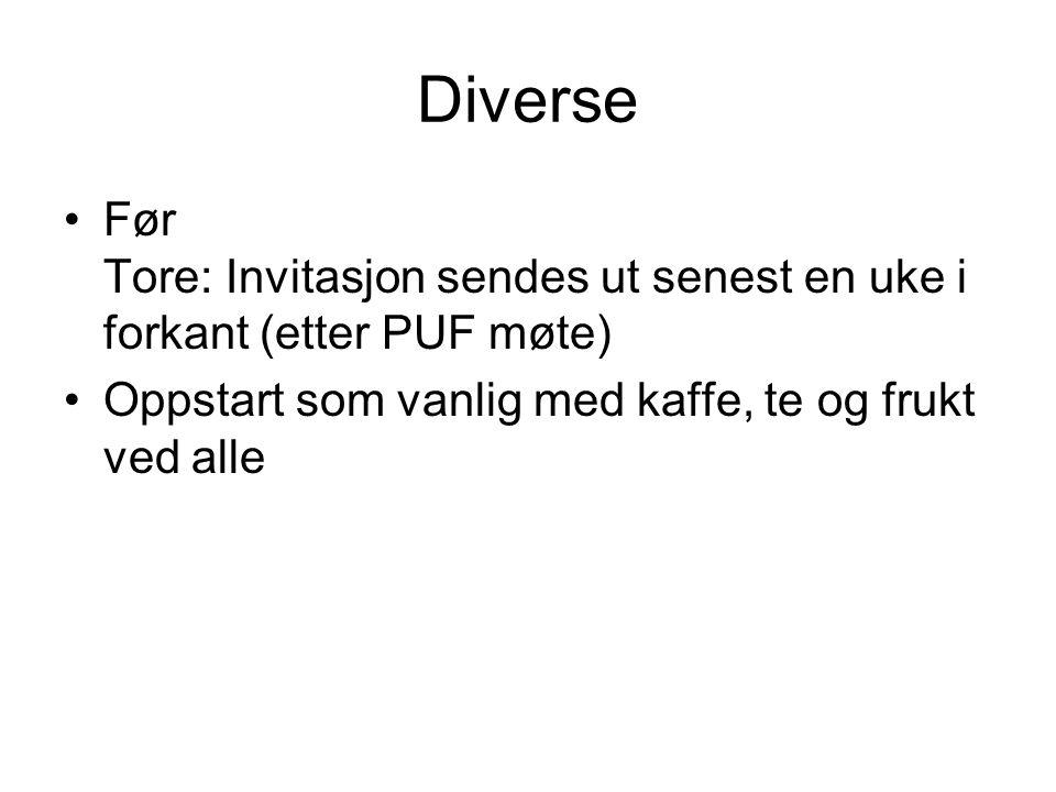 Diverse Før Tore: Invitasjon sendes ut senest en uke i forkant (etter PUF møte) Oppstart som vanlig med kaffe, te og frukt ved alle