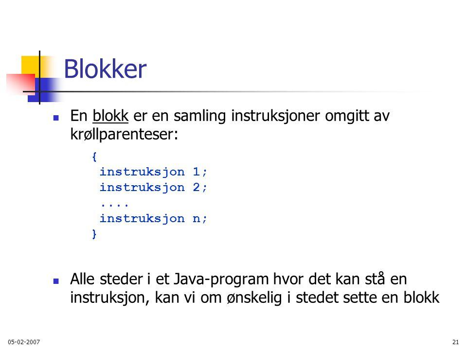 05-02-200721 Blokker En blokk er en samling instruksjoner omgitt av krøllparenteser: { instruksjon 1; instruksjon 2;....