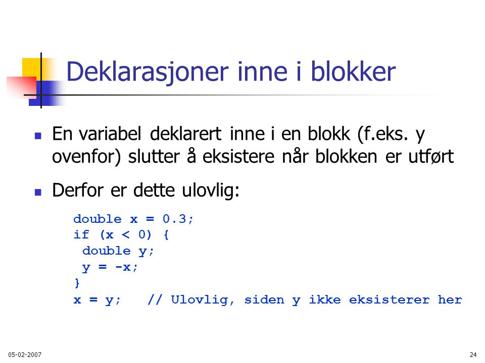 05-02-200724 Deklarasjoner inne i blokker En variabel deklarert inne i en blokk (f.eks.