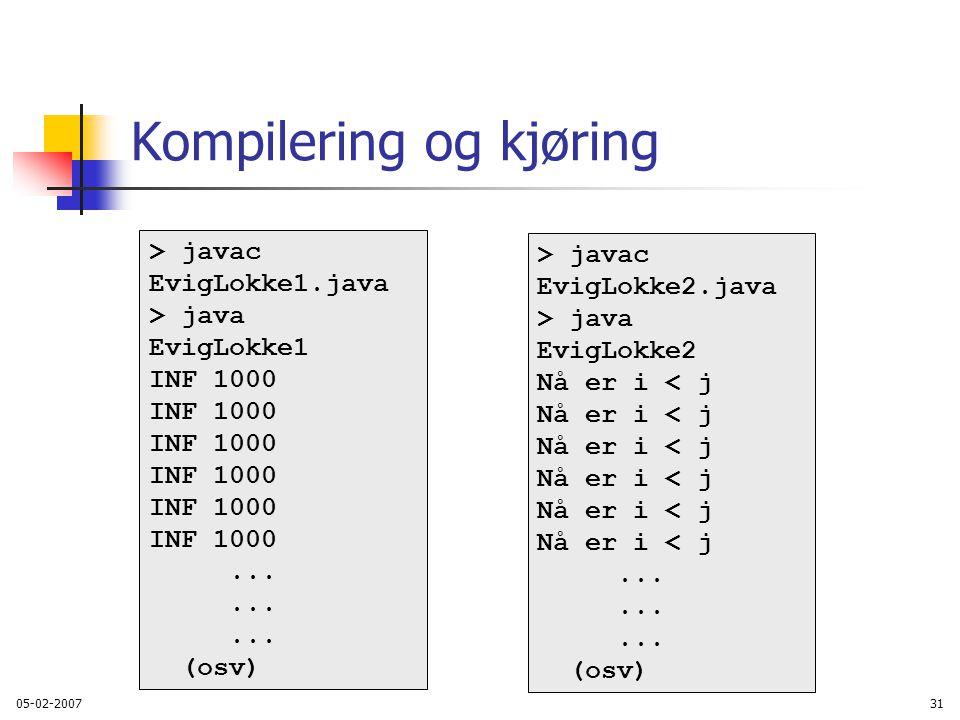 05-02-200731 Kompilering og kjøring > javac EvigLokke1.java > java EvigLokke1 INF 1000...