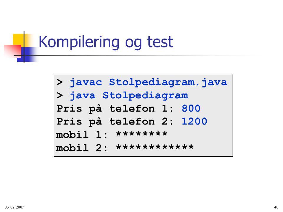 05-02-200746 Kompilering og test > javac Stolpediagram.java > java Stolpediagram Pris på telefon 1: 800 Pris på telefon 2: 1200 mobil 1: ******** mobil 2: ************