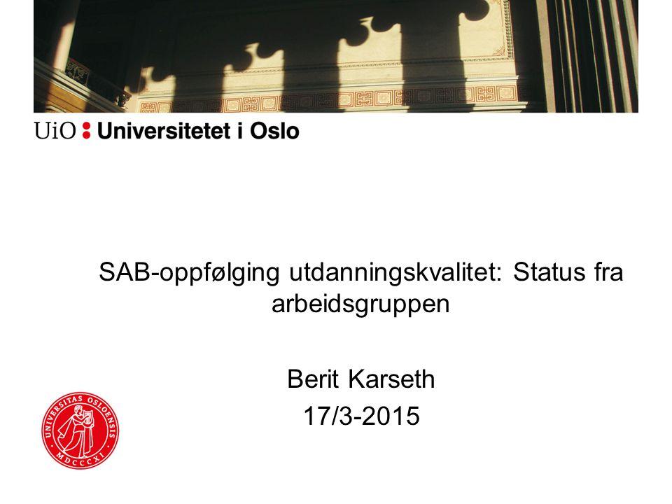 SAB-oppfølging utdanningskvalitet: Status fra arbeidsgruppen Berit Karseth 17/3-2015