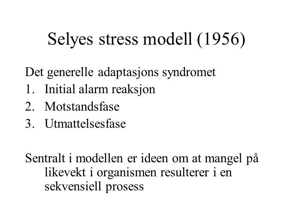 Selyes stress modell (1956) Det generelle adaptasjons syndromet 1.Initial alarm reaksjon 2.Motstandsfase 3.Utmattelsesfase Sentralt i modellen er ideen om at mangel på likevekt i organismen resulterer i en sekvensiell prosess