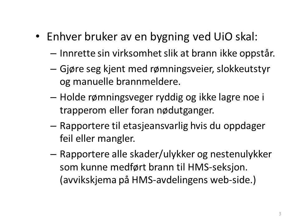 Enhver bruker av en bygning ved UiO skal: – Innrette sin virksomhet slik at brann ikke oppstår. – Gjøre seg kjent med rømningsveier, slokkeutstyr og m