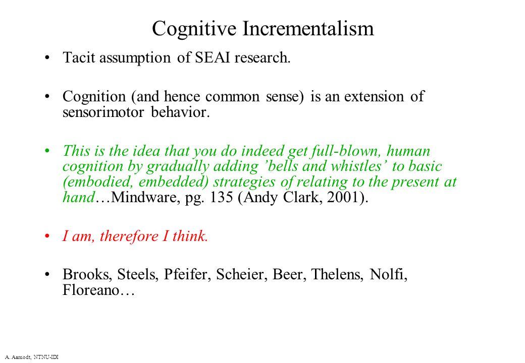 A. Aamodt, NTNU-IDI Cognitive Incrementalism Tacit assumption of SEAI research.