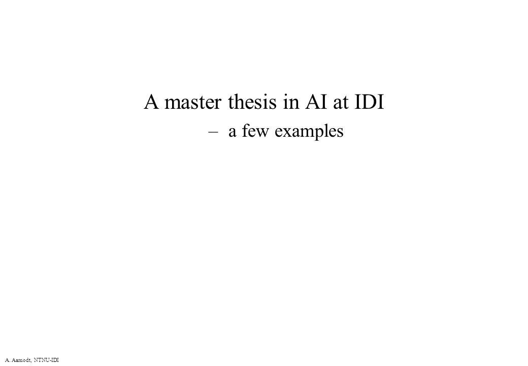A. Aamodt, NTNU-IDI A master thesis in AI at IDI – a few examples