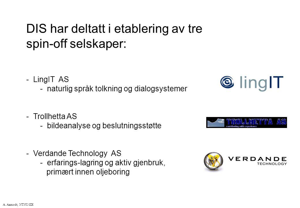 A. Aamodt, NTNU-IDI DIS har deltatt i etablering av tre spin-off selskaper: - LingIT AS - naturlig språk tolkning og dialogsystemer - Trollhetta AS -