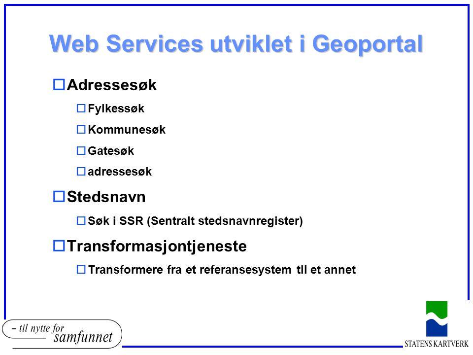 Web Services utviklet i Geoportal oAdressesøk oFylkessøk oKommunesøk oGatesøk oadressesøk oStedsnavn oSøk i SSR (Sentralt stedsnavnregister) oTransfor