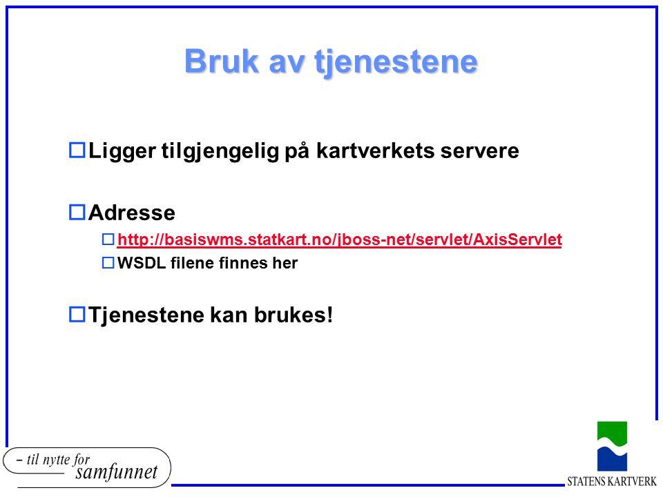 Bruk av tjenestene oLigger tilgjengelig på kartverkets servere oAdresse ohttp://basiswms.statkart.no/jboss-net/servlet/AxisServlethttp://basiswms.stat