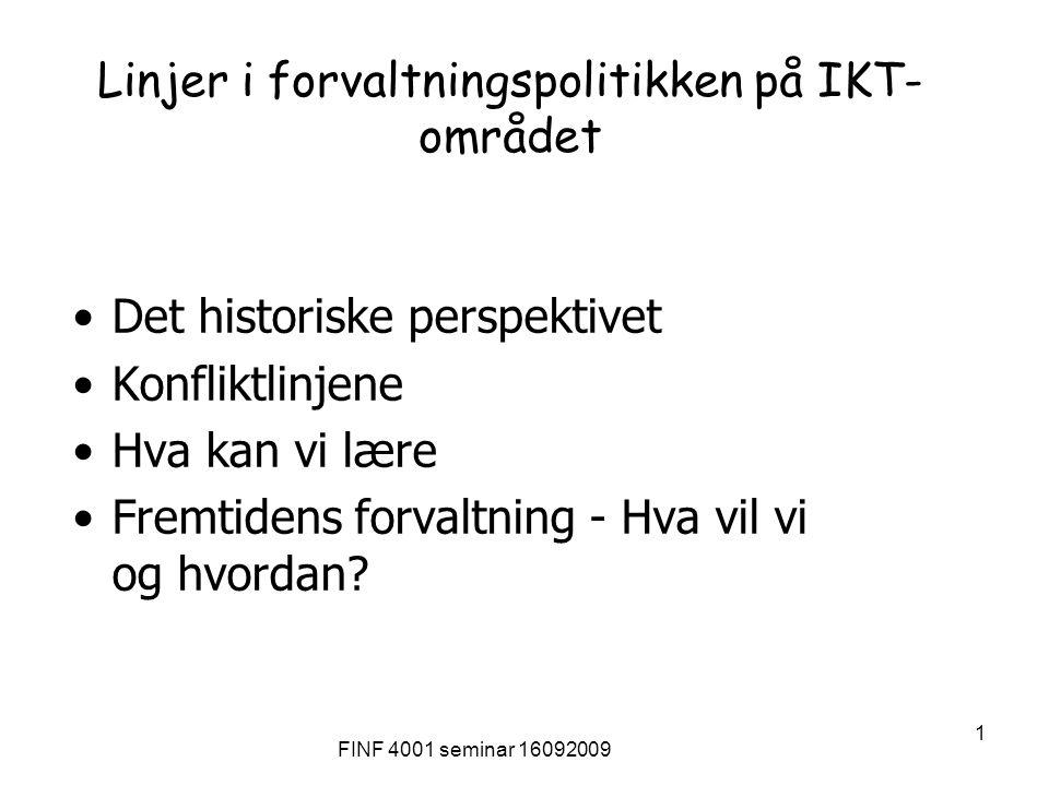 FINF 4001 seminar 16092009 1 Linjer i forvaltningspolitikken på IKT- området Det historiske perspektivet Konfliktlinjene Hva kan vi lære Fremtidens fo