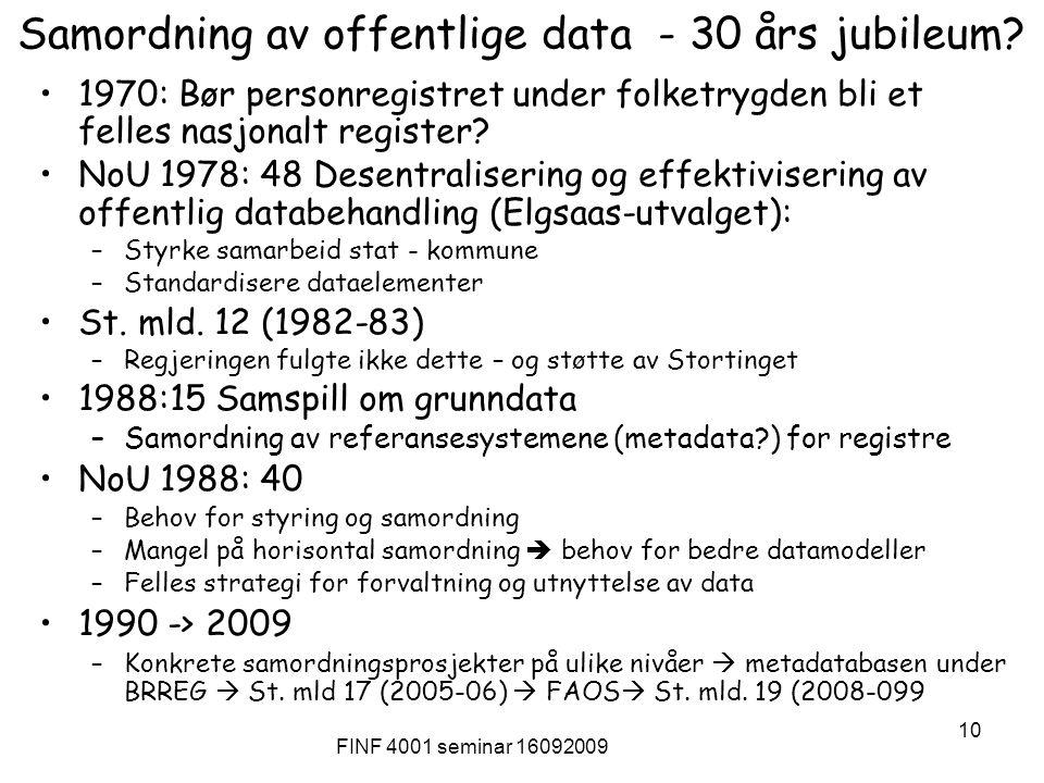 FINF 4001 seminar 16092009 10 Samordning av offentlige data - 30 års jubileum? 1970: Bør personregistret under folketrygden bli et felles nasjonalt re