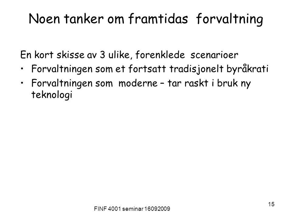 FINF 4001 seminar 16092009 15 Noen tanker om framtidas forvaltning En kort skisse av 3 ulike, forenklede scenarioer Forvaltningen som et fortsatt trad