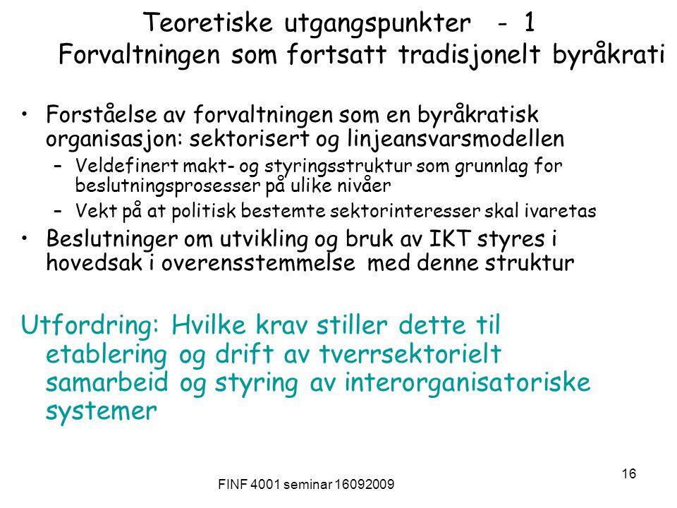 FINF 4001 seminar 16092009 16 Teoretiske utgangspunkter - 1 Forvaltningen som fortsatt tradisjonelt byråkrati Forståelse av forvaltningen som en byråk