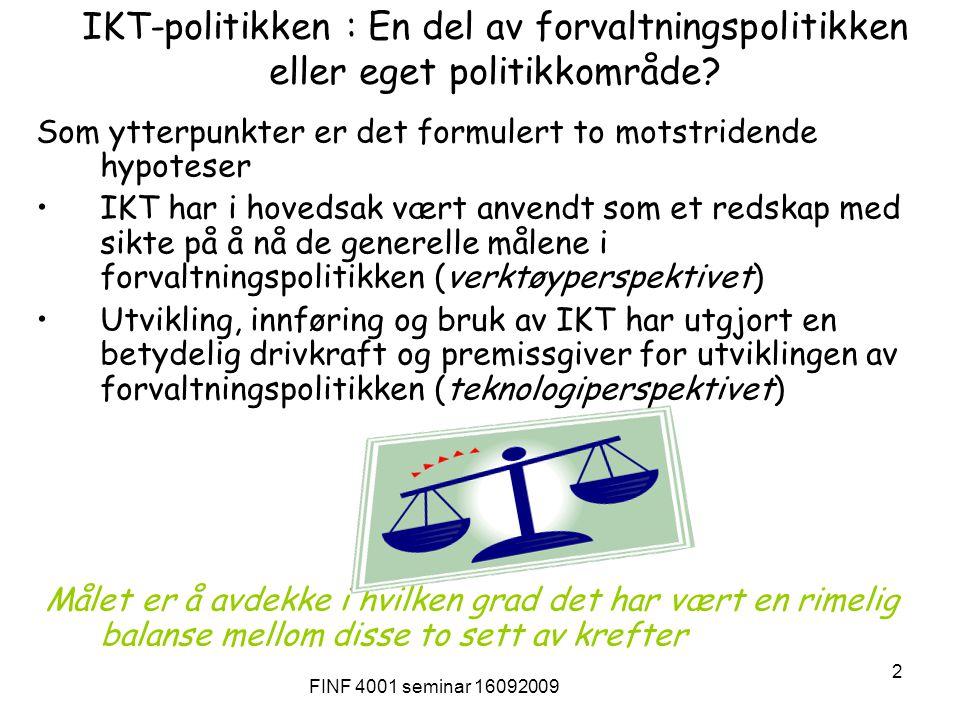 FINF 4001 seminar 16092009 2 IKT-politikken : En del av forvaltningspolitikken eller eget politikkområde? Som ytterpunkter er det formulert to motstri