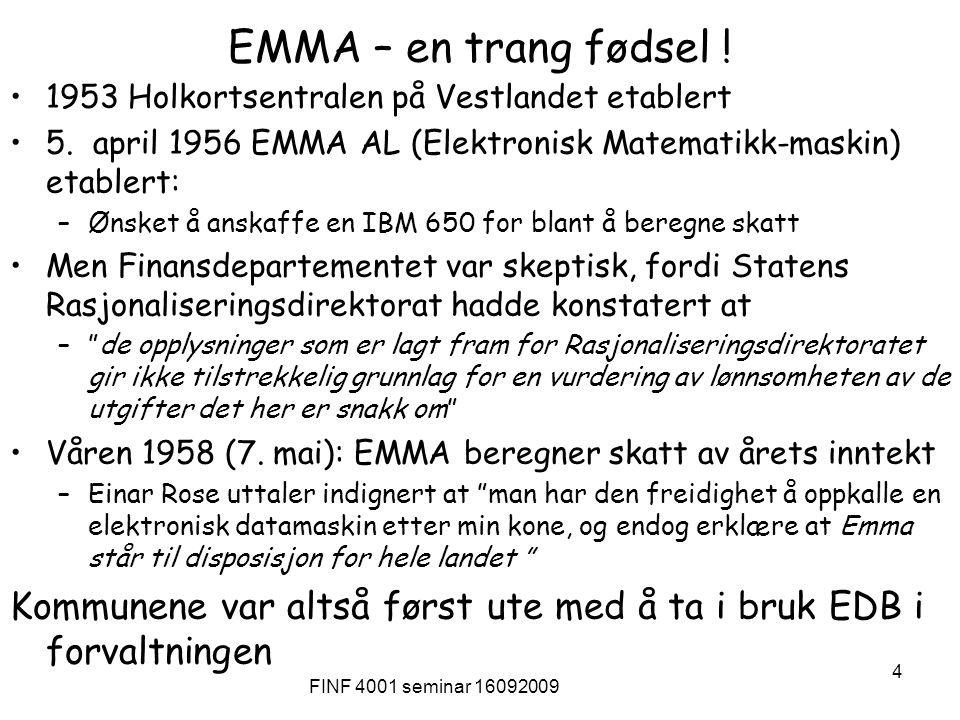 FINF 4001 seminar 16092009 4 EMMA – en trang fødsel ! 1953 Holkortsentralen på Vestlandet etablert 5. april 1956 EMMA AL (Elektronisk Matematikk-maski