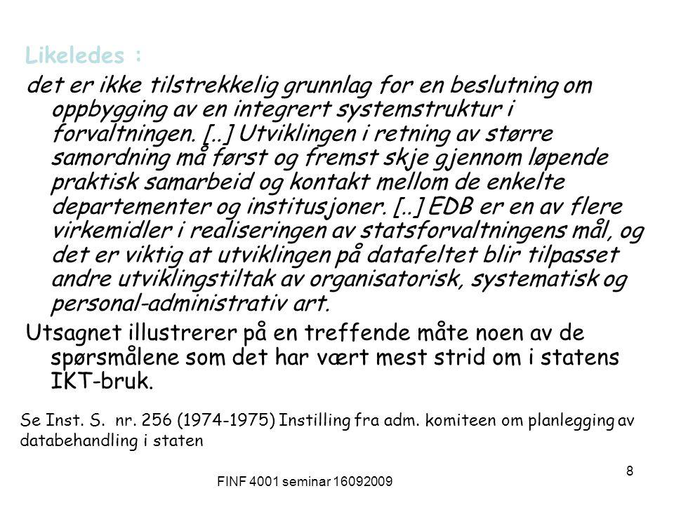 FINF 4001 seminar 16092009 8 Se Inst. S. nr. 256 (1974-1975) Instilling fra adm. komiteen om planlegging av databehandling i staten Likeledes : det er
