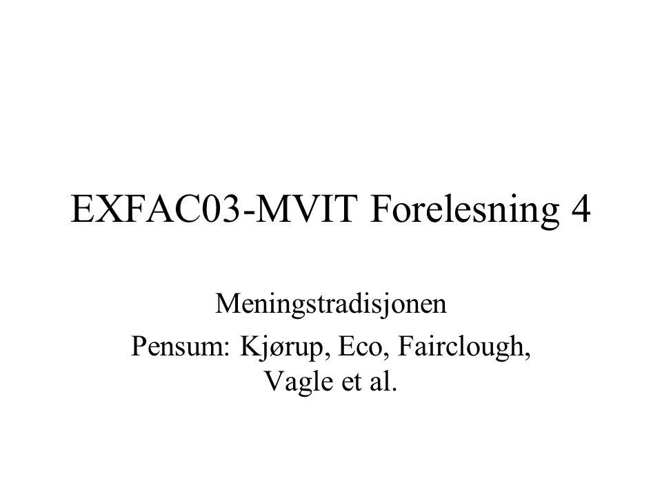 EXFAC03-MVIT Forelesning 4 Meningstradisjonen Pensum: Kjørup, Eco, Fairclough, Vagle et al.