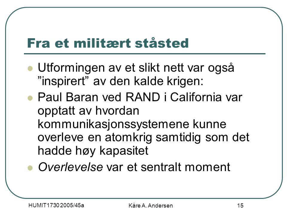"""HUMIT1730 2005/45a Kåre A. Andersen 15 Fra et militært ståsted Utformingen av et slikt nett var også """"inspirert"""" av den kalde krigen: Paul Baran ved R"""
