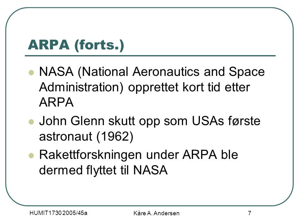 HUMIT1730 2005/45a Kåre A. Andersen 7 ARPA (forts.) NASA (National Aeronautics and Space Administration) opprettet kort tid etter ARPA John Glenn skut