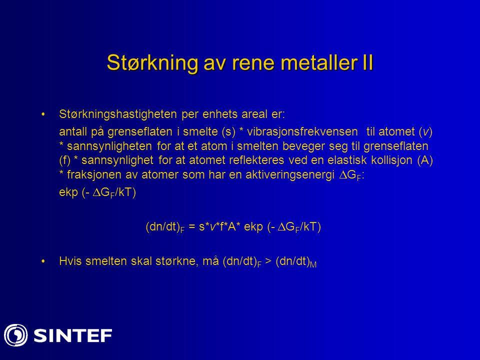 Størkning av rene metaller II Størkningshastigheten per enhets areal er: antall på grenseflaten i smelte (s) * vibrasjonsfrekvensen til atomet (v) * s