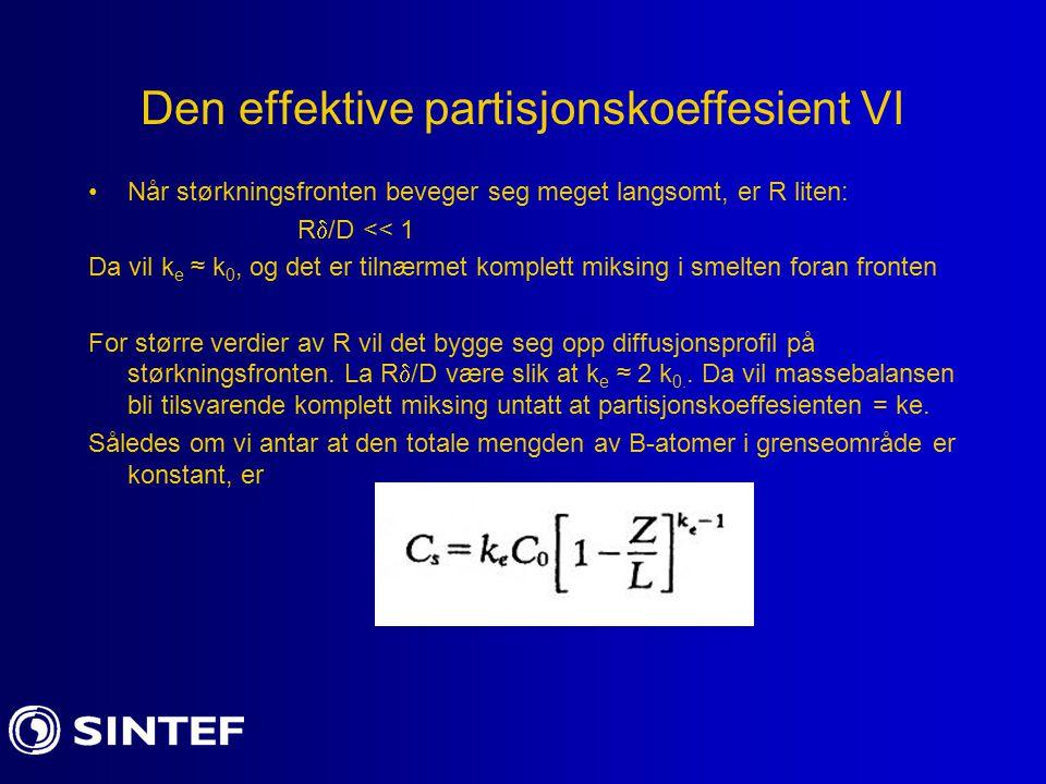 Den effektive partisjonskoeffesient VI Når størkningsfronten beveger seg meget langsomt, er R liten: R  /D << 1 Da vil k e ≈ k 0, og det er tilnærmet