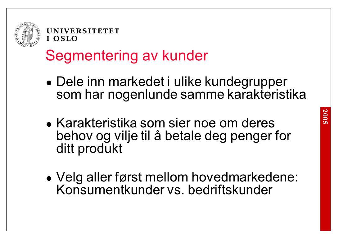 2005 Segmentering av konsumentkunder Demografiske forskjeller Alder Kjønn Familieforhold Inntekt Utdanningsnivå Yrke Bosted