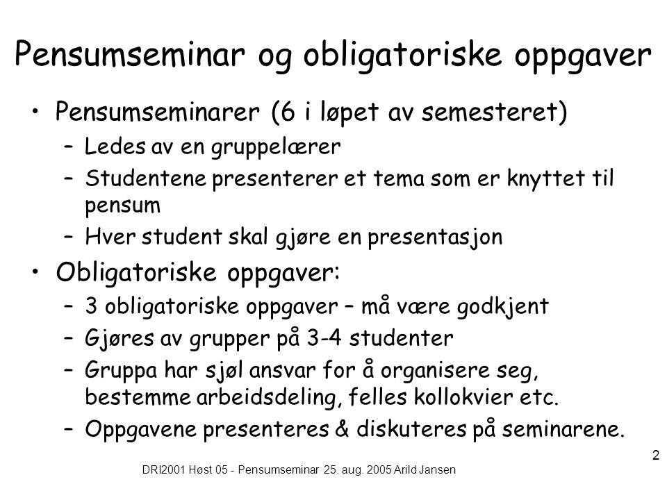 DRI2001 Høst 05 - Pensumseminar 25. aug. 2005 Arild Jansen 2 Pensumseminar og obligatoriske oppgaver Pensumseminarer (6 i løpet av semesteret) –Ledes