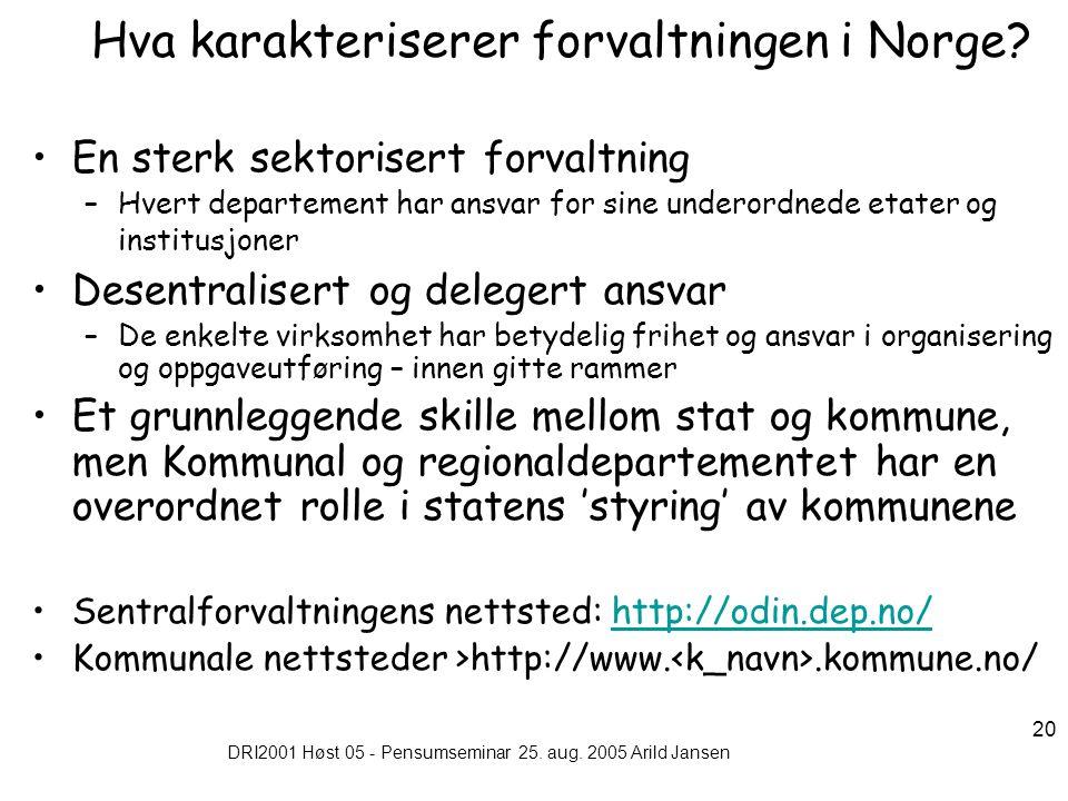 DRI2001 Høst 05 - Pensumseminar 25. aug. 2005 Arild Jansen 20 Hva karakteriserer forvaltningen i Norge? En sterk sektorisert forvaltning –Hvert depart